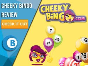 """Yellow background with bingo balls, balloons and cheeky bingo mascot and logo. Blue/white square to left with text """"Cheeky Bingo review"""", CTA below and BoomtownBingo logo under that."""