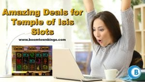Amazing Deals for Temple of Isis Slots