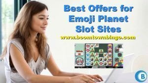 Best Offers for Emoji Planet Slot Sites