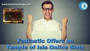 Fantastic Offers on Temple of Isis Online Slots