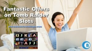 Fantastic Offers on Tomb Raider Slots