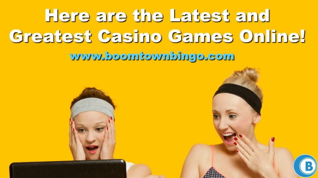 Latest and Greatest Casino Games