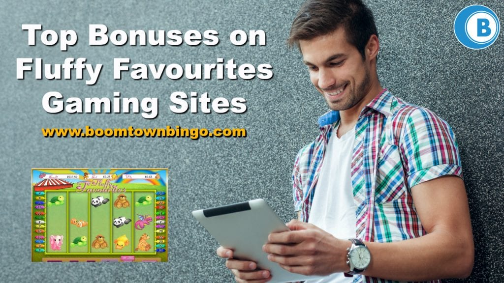 Top Bonuses on Fluffy Favourites Gaming Sites