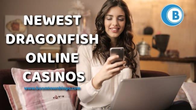 Newest Dragonfish Casino