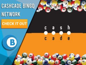 "Background of black and orange, with white/blue square covering half of it. The logo for Cashcade bingo can be seen, with bingo balls around the border, with text to the left saying ""Cashcade Bingo Network"", a CTA beneath it and BoomtownBingo Logo under that."