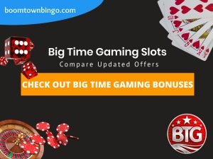 """A Black background with a white circle with 50% opacity covering half of the background. A blue oval can be seen in the top left with """"boomtownbingo.com"""" inside of it. Two lines of text in white writing are displayed in the middle, with an orange box with one line of white text within it. A roulette table can be seen in the bottom left, with casino chips coming out of it. In the opposite corner, 5 cards can be seen spread out, going from 10, J, Q, K, Ace, all in the heart suit (top right). In the middle right, 3 casino dice can be seen being rolled onto the orange box, being red and white in colour. Also, in the bottom right, the Big Time Gaming logo can be seen."""