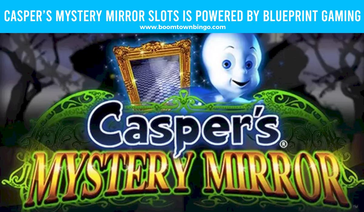Blueprint Gaming powers Casper's Mystery Mirror Slots