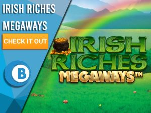 "Background of Ireland with rainbow and Irish Riches Logo. Blue/white square with text to left ""Irish Riches Megaways"", cta below and BoomtownBingo logo under that."