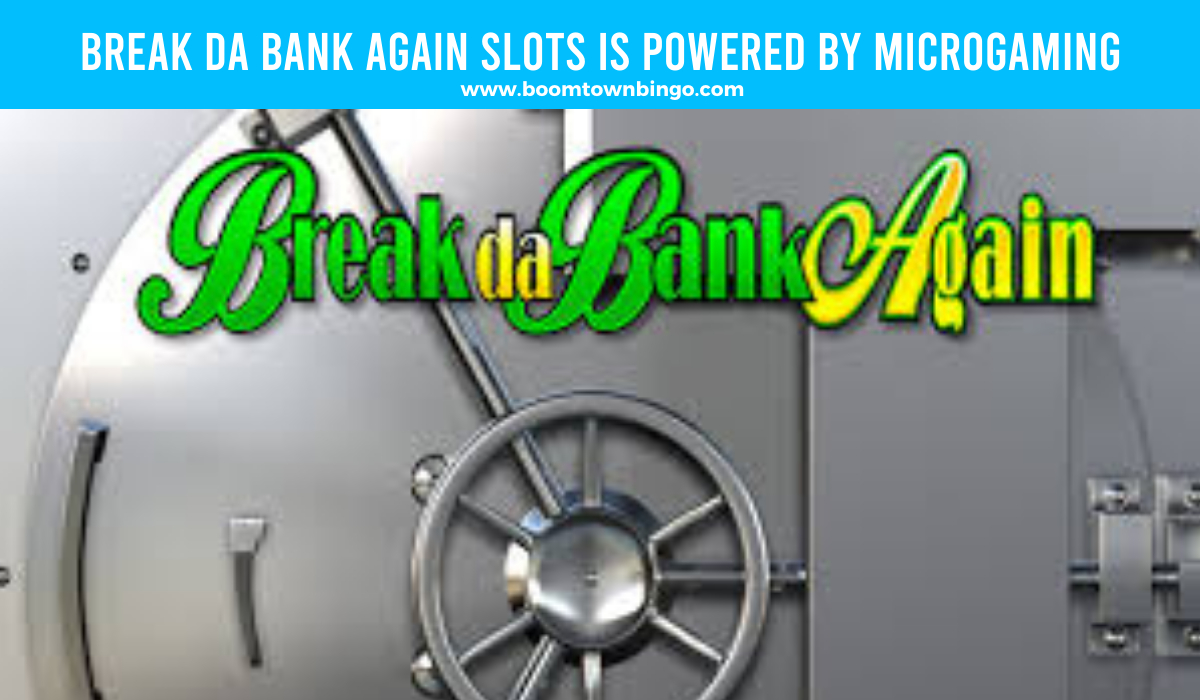 Break da Bank Again Slots is made by Microgaming