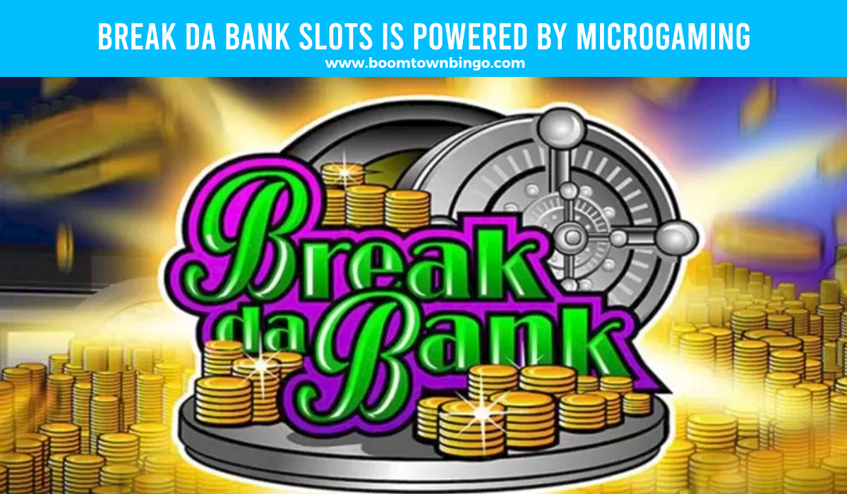 Break da Bank Slots is made by Microgaming