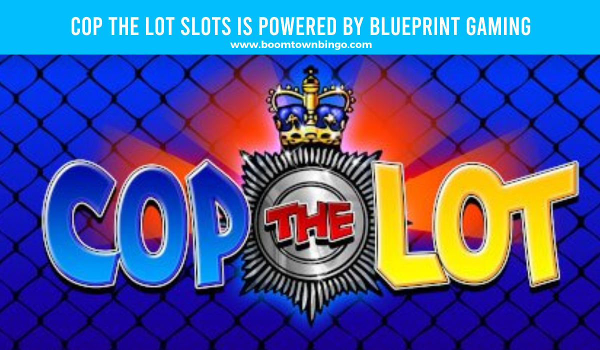 Blueprint Gaming powers Cop the Lot Slots