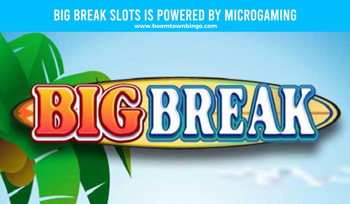 Big Break Slots is made by Microgaming