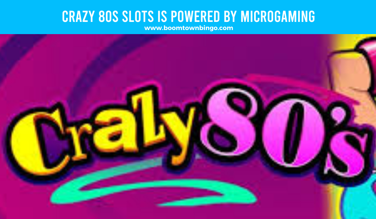 Microgaming powers Crazy 80s Slots