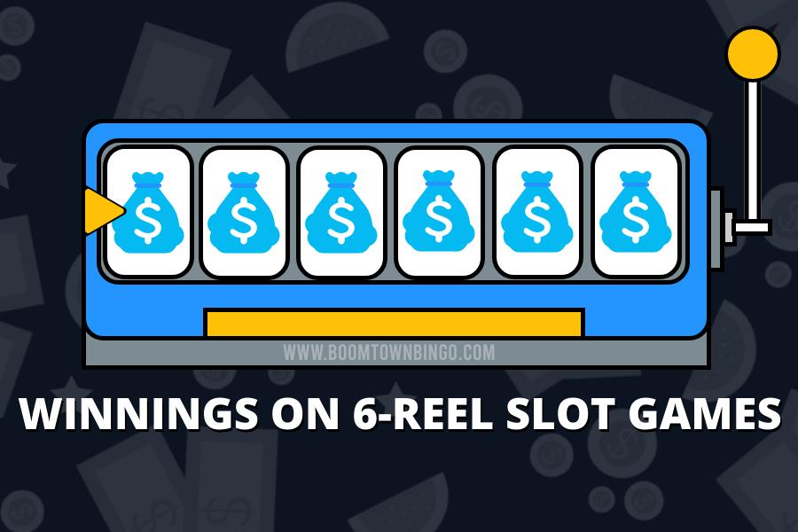 WINNINGS ON 6-REEL SLOT GAMES