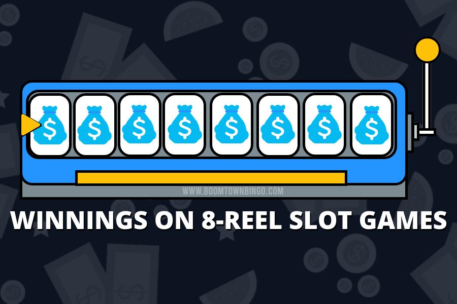 WINNINGS ON 8-REEL SLOT GAMES
