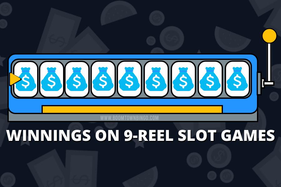 WINNINGS ON 9-REEL SLOT GAMES